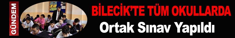 BİLECİK'TE TÜM OKULLARDA ORTAK SINAV YAPILDI