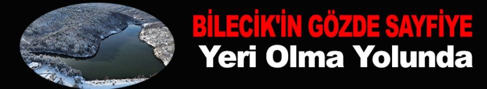 BİLECİK'İN GÖZDE SAYFİYE  YERİ OLMA YOLUNDA