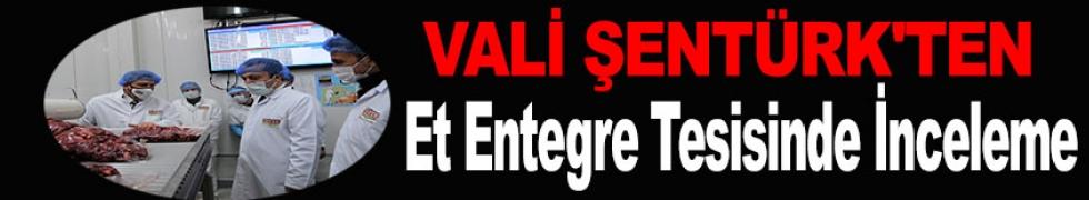 VALİ ŞENTÜRK'TEN ET ENTEGRE TESİSİNDE İNCELEME