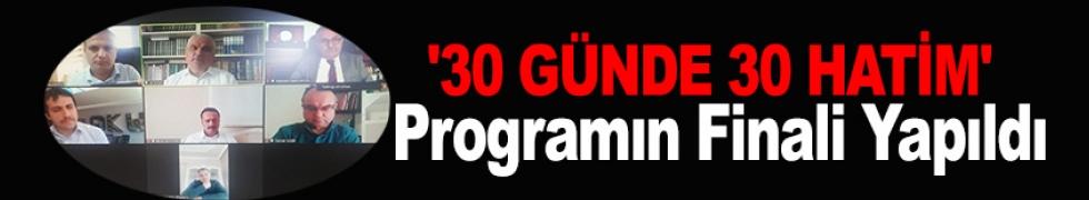 '30 GÜNDE 30 HATİM' PROGRAMIN FİNALİ YAPILDI