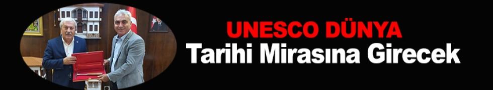 UNESCO DÜNYA TARİHİ MİRASINA GİRECEK