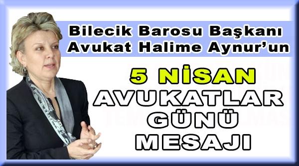 Bilecik Barosu Başkanı  Avukat Halime Aynur 5 Nisan Avukatlar Günü Mesajı