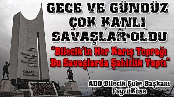 """""""BİLECİK'İN HER KARIŞ TOPRAĞI BU SAVAŞLARDA ŞAHİTLİK YAPTI"""""""
