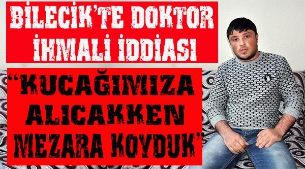 BİLECİK'TE DOKTOR İHMALİ İDDİASI