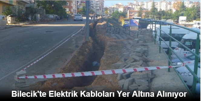 BİLECİK'TE ELEKTRİK KABLOLARI YER ALTINA ALINIYOR