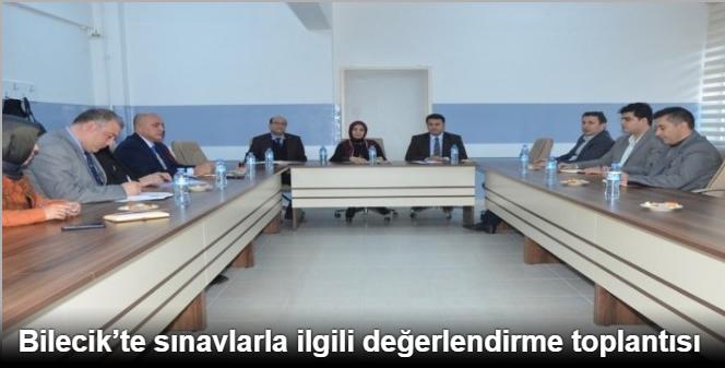 BİLECİK'TE SINAVLARLA İLGİLİ DEĞERLENDİRME TOPLANTISI