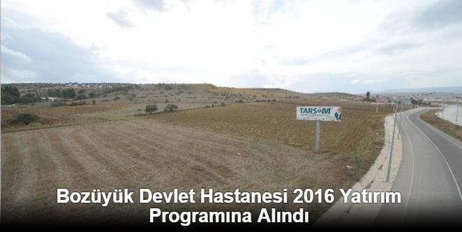 BOZÜYÜK DEVLET HASTANESİ 2016 YATIRIM PROGRAMINA ALINDI
