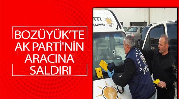 BOZÜYÜK'TE AK PARTİ'NİN ARACINA SALDIRI