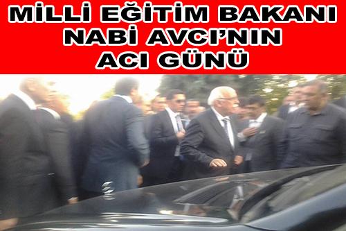 MİLLİ EĞİTİM BAKANI NABİ AVCI'NIN ACI GÜNÜ