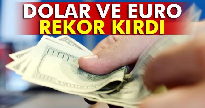 DOLAR VE EURO REKOR KIRDI