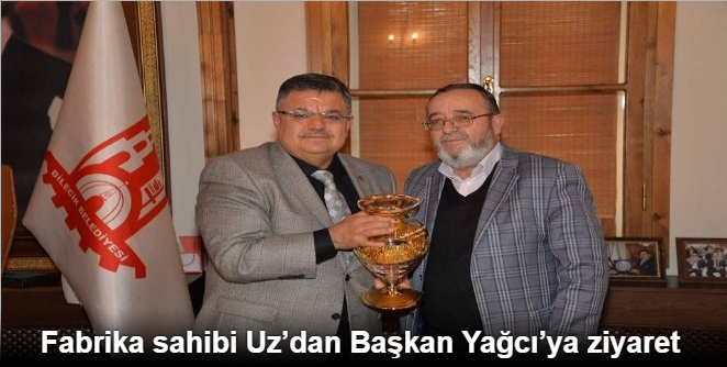 FABRİKA SAHİBİ UZ'DAN BAŞKAN YAĞCI'YA ZİYARET