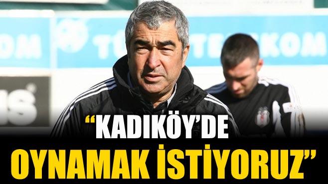 Samet Aybaba: Kadıköy'de oynamak istiyoruz