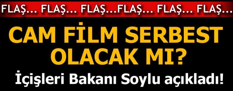 İÇİŞLERİ BAKANI SOYLU'DAN ÇOK ÖNEMLİ 'CAM FİLMİ' AÇIKLAMASI