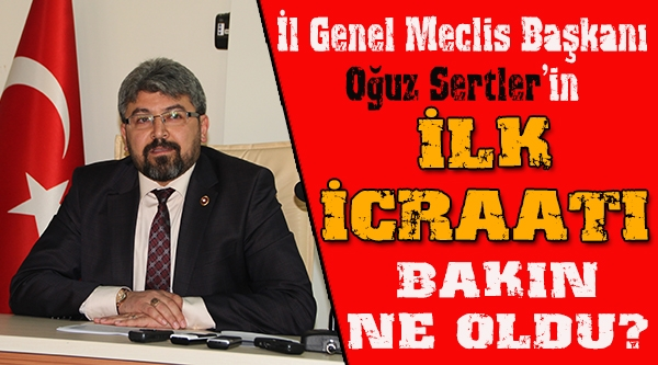 İL GENEL MECLİS BAŞKANININ İLK İCRAATI ALKIŞ ALDI