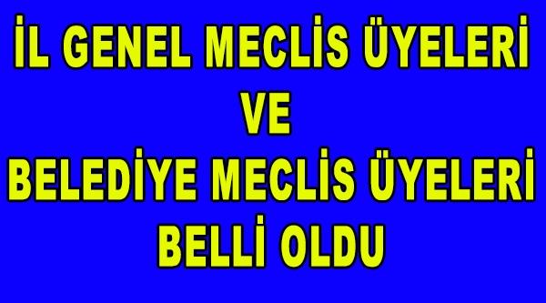 İL GENEL MECLİS ÜYELERİ VE BELEDİYE MECLİS ÜYELERİ TAM LİSTE