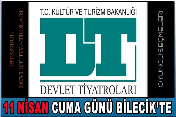 İSTANBUL DEVLET TİYATROSU 11 NİSAN'DA BİLECİK'TE