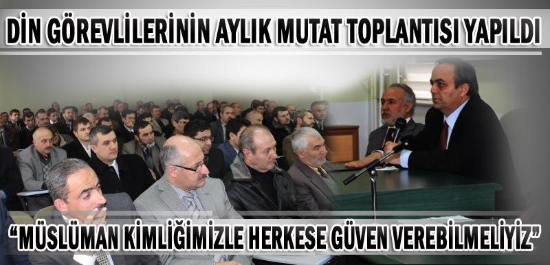"""""""MÜSLÜMAN KİMLİĞİMİZLE HERKESE GÜVEN VEREBİLMELİYİZ"""""""