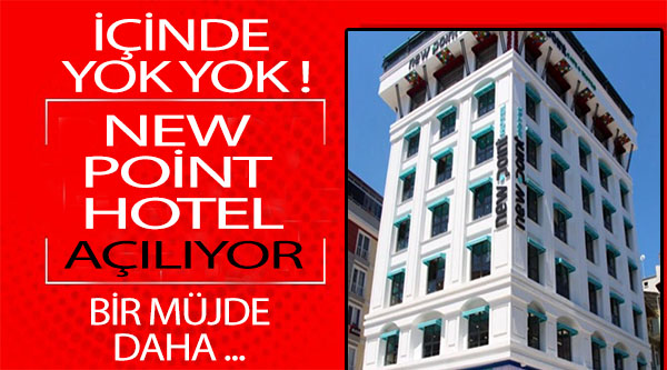NEW POİNT HOTEL İÇİNDE YOK YOK !