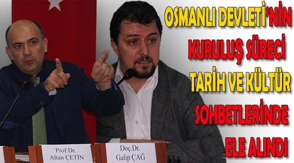 OSMANLI DEVLETİ'NİN KURULUŞ SÜRECİ ELE ALINDI