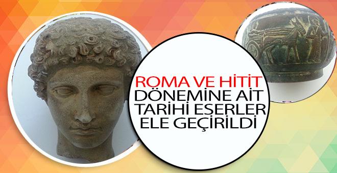 ROMA VE HİTİT DÖNEMİNE AİT TARİHİ ESERLER ELE GEÇİRİLDİ