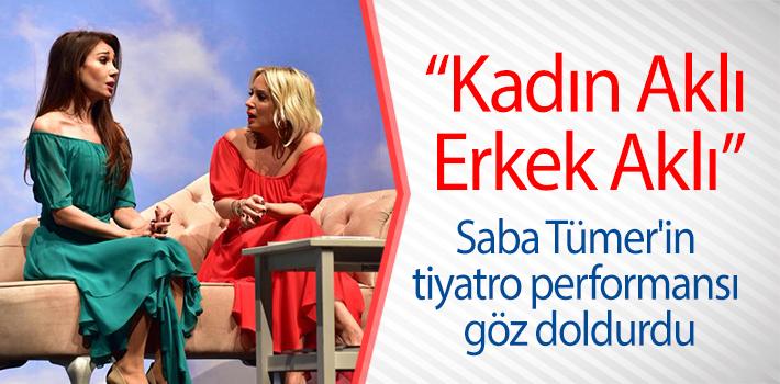 SABA TÜMER'İN TİYATRO PERFORMANSI GÖZ DOLDURDU