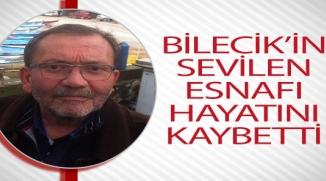 BİLECİK'İN SEVİLEN ESNAFI HAYATINI KAYBETTİ