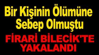 FİRARİ BİLECİK'TE YAKALANDI