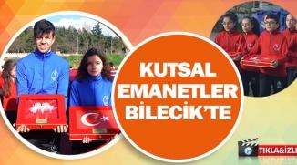 KUTSAL EMANETLER BİLECİK'TE