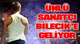 ÜNLÜ SANATÇI BİLECİK'E GELİYOR