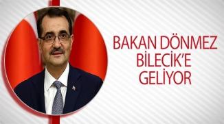 BAKAN DÖNMEZ BİLECİK'E GELİYOR