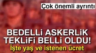 BEDELLİ ASKERLİK TEKLİFİ BELLİ OLDU