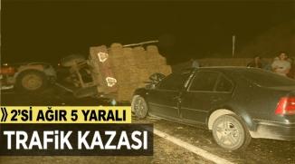 TRAFİK KAZASI: 2'Sİ AĞIR 5 YARALI