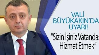 VALİ BÜYÜKAKIN'DAN UYARI!