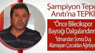 BİLECİK'E YAPILACAK ŞAMPİYON TEPE ANITI'NA TEPKİ GELDİ