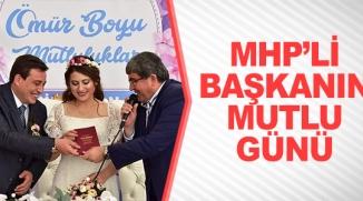 MHP'Lİ BAŞKANIN MUTLU GÜNÜ