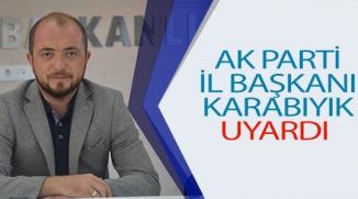 AK PARTİ İL BAŞKANI KARABIYIK UYARDI