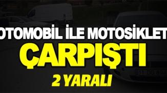 OTOMOBİL İLE MOTOSİKLET ÇARPIŞTI; 2 YARALI