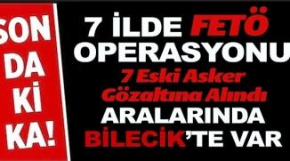 7 ESKİ ASKER GÖZALTINA ALINDI
