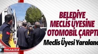 BELEDİYE MECLİS ÜYESİNE  OTOMOBİL ÇARPTI