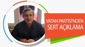 VATAN PARTİSİ'NDEN SERT AÇIKLAMA