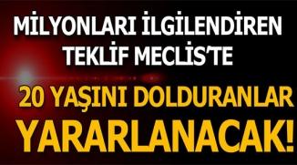 MİLYONLARI İLGİLENDİREN TEKLİF MECLİSTE !