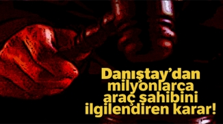 DANIŞTAY'DAN MİLYONLARCA ARAÇ SAHİBİNİ İLGİLENDİREN KARAR