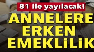 ANNELERE ERKEN EMEKLİLİK !