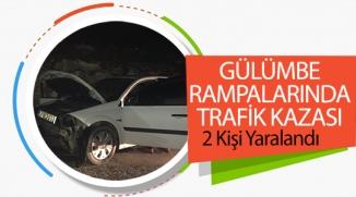 GÜLÜMBE RAMPALARINDA TRAFİK KAZASI; 2 YARALI