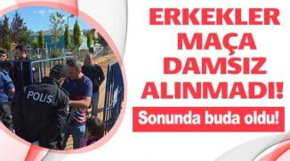 BİLECİK'TE ERKEKLER MAÇA DAMSIZ ALINMADI!