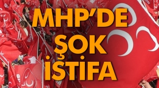 MHP'DE ŞOK İSTİFA