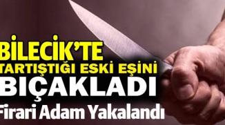 ESKİ EŞİNİ BIÇAKLAYAN FİRARİ ADAM YAKALANDI