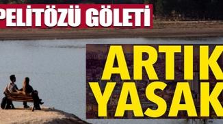 PELİTÖZÜ GÖLETİ'NDE ARTIK YASAK !