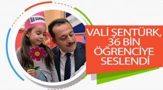 VALİ ŞENTÜRK,  36 BİN  ÖĞRENCİYE  SESLENDİ