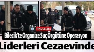 BİLECİK'TE ORGANİZE SUÇ ÖRGÜTÜNE OPERASYON
